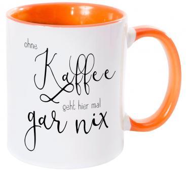 Tasse mit Spruch OHNE KAFFEE GEHT HIER MAL GAR NIX
